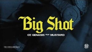O.T. Genasis - Big Shot Ft. DJ Mustard